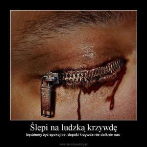 ślepi na ludzką krzywdę