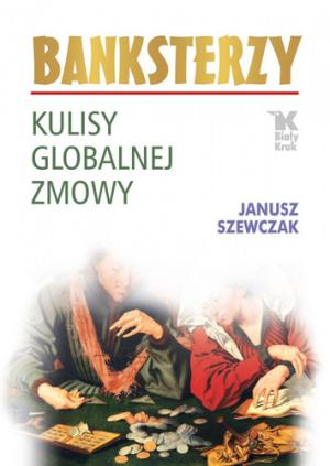 Banksterzy-Kulisy globalnej zmowy
